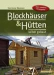 Blockhäuser und Hütten selbst gebaut.