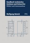 Handbuch technisches Zeichnen und Entwerfen. Möbel und Innenausbau.