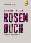 Das große Ulmer Rosenbuch.