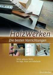 Holzwerken - Die besten Vorrichtungen.