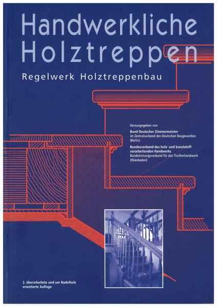 Handwerkliche Holztreppen. Regelwerk Holztreppenbau.