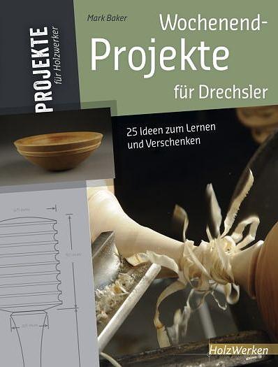 Wochenend-Projekte für Drechsler.